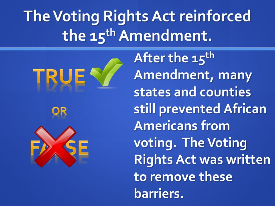The Voting Rights Act reinforced the 15th Amendment.