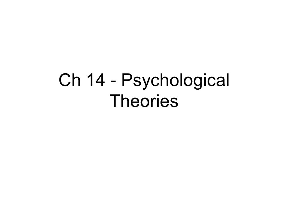 Ch 14 - Psychological Theories