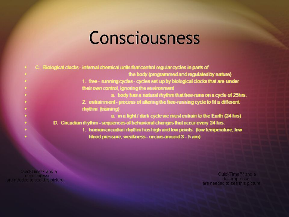 Consciousness C. Biological clocks - internal chemical units that control regular cycles in parts of.