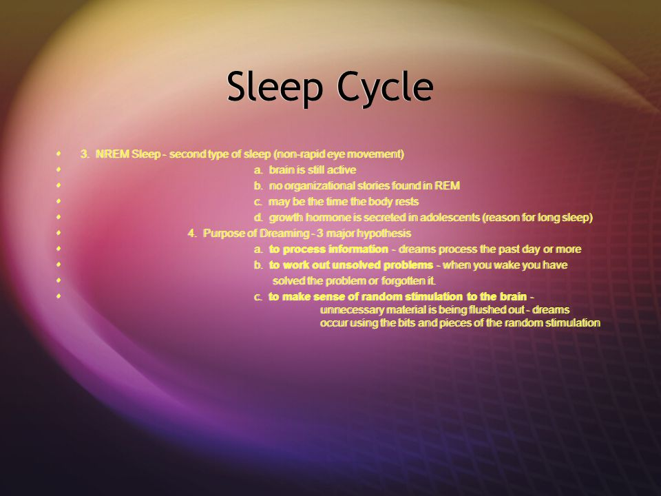 Sleep Cycle 3. NREM Sleep - second type of sleep (non-rapid eye movement) a. brain is still active.