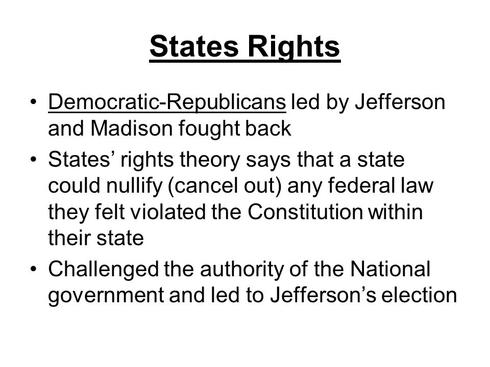 States Rights Democratic-Republicans led by Jefferson and Madison fought back.