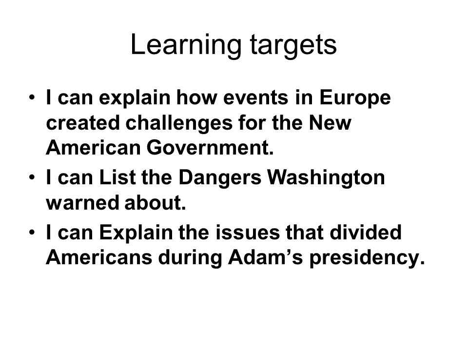 Learning targets I can explain how events in Europe created challenges for the New American Government.