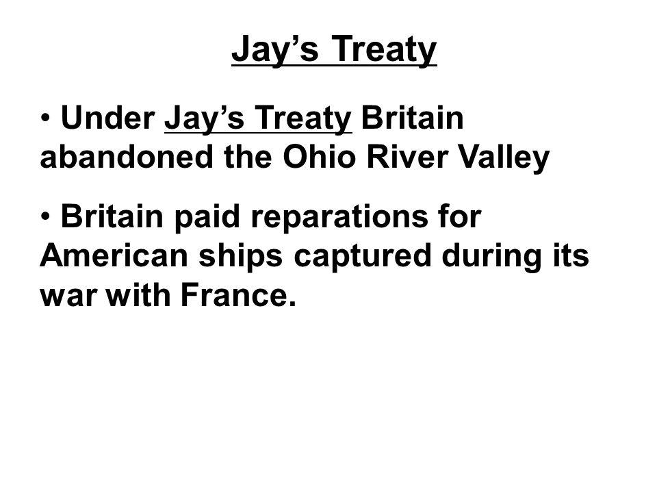 Jay's Treaty Under Jay's Treaty Britain abandoned the Ohio River Valley.