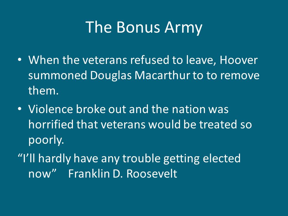 The Bonus Army When the veterans refused to leave, Hoover summoned Douglas Macarthur to to remove them.