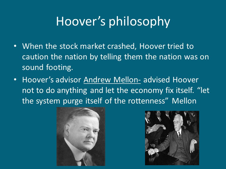 Hoover's philosophy When the stock market crashed, Hoover tried to caution the nation by telling them the nation was on sound footing.