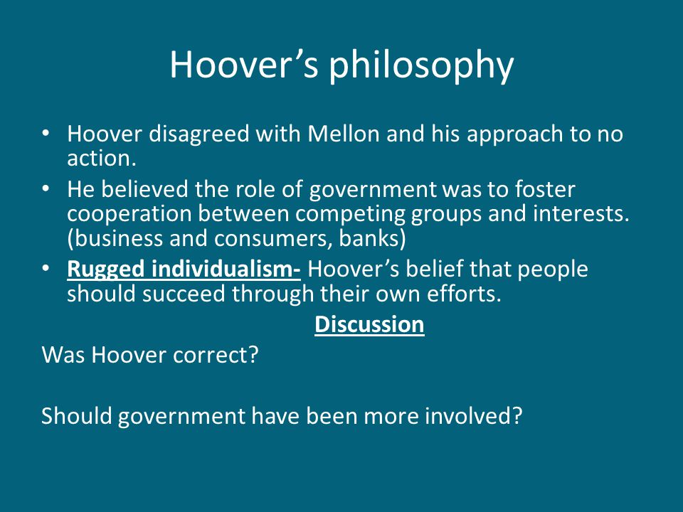 Hoover's philosophy Hoover disagreed with Mellon and his approach to no action.