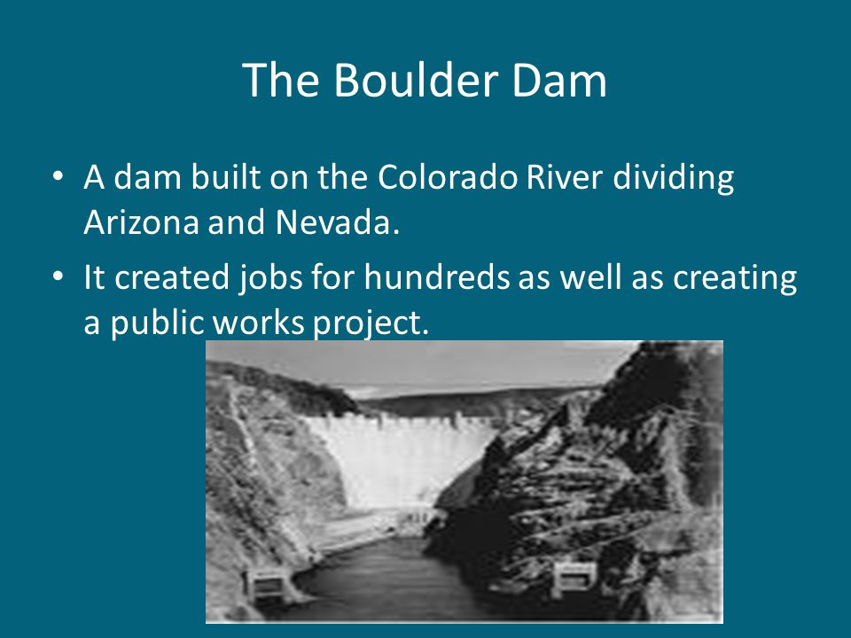 The Boulder Dam A dam built on the Colorado River dividing Arizona and Nevada.