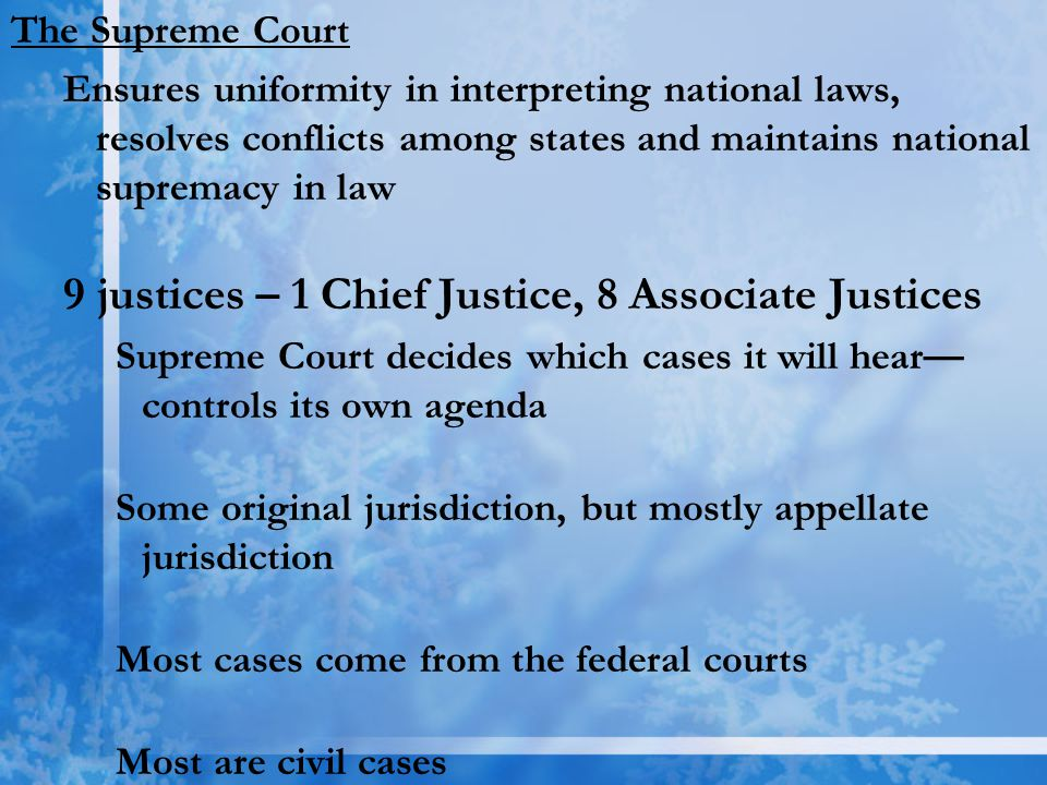 9 justices – 1 Chief Justice, 8 Associate Justices