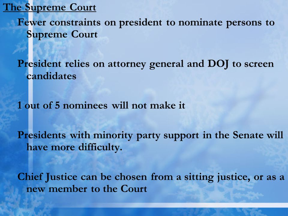 The Supreme Court Fewer constraints on president to nominate persons to Supreme Court.