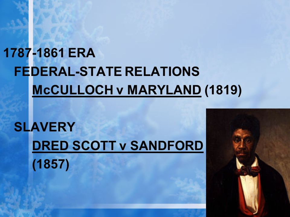 1787-1861 ERA FEDERAL-STATE RELATIONS. McCULLOCH v MARYLAND (1819) SLAVERY. DRED SCOTT v SANDFORD.
