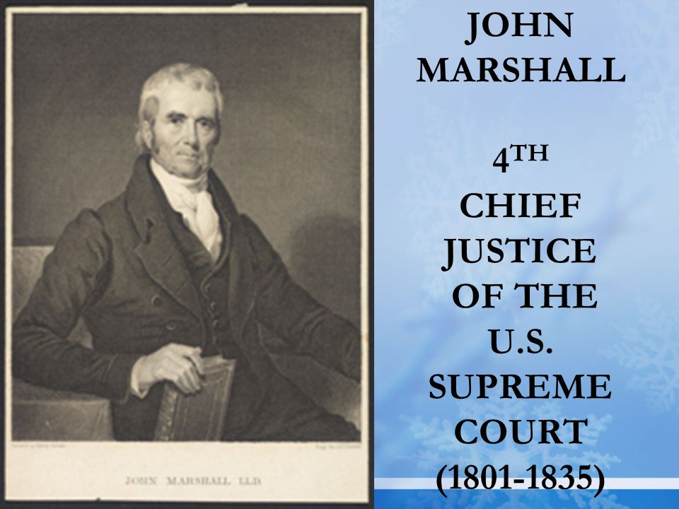 JOHN MARSHALL 4TH CHIEF JUSTICE OF THE U.S. SUPREME COURT (1801-1835)