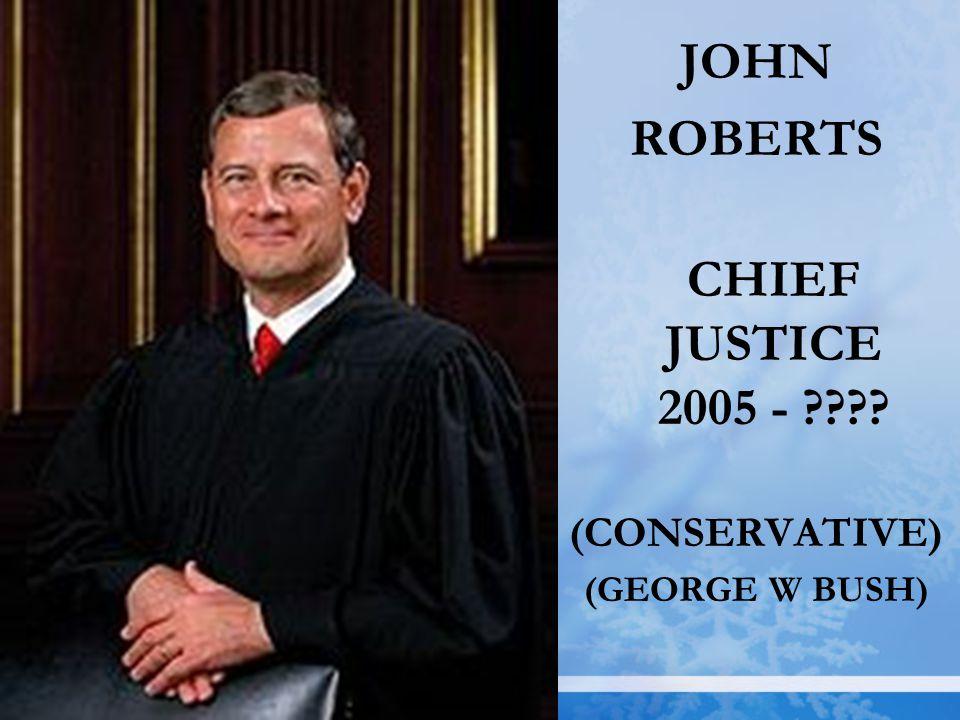 JOHN ROBERTS CHIEF JUSTICE 2005 -
