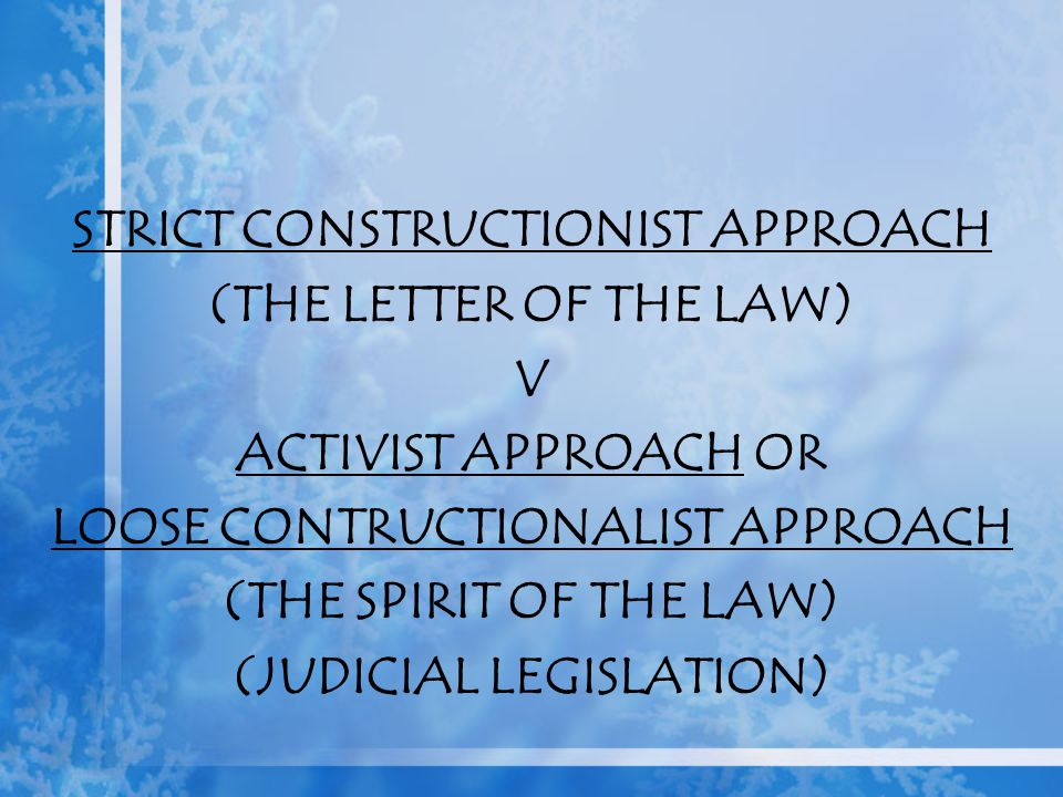 STRICT CONSTRUCTIONIST APPROACH (THE LETTER OF THE LAW) V