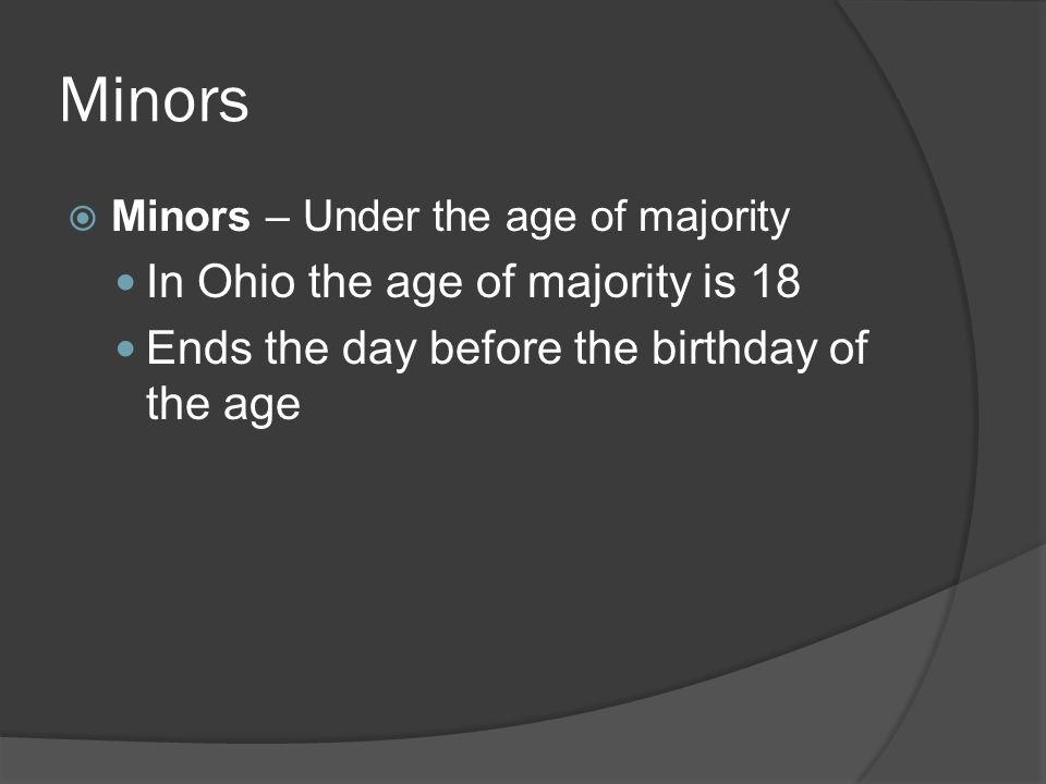 Minors In Ohio the age of majority is 18