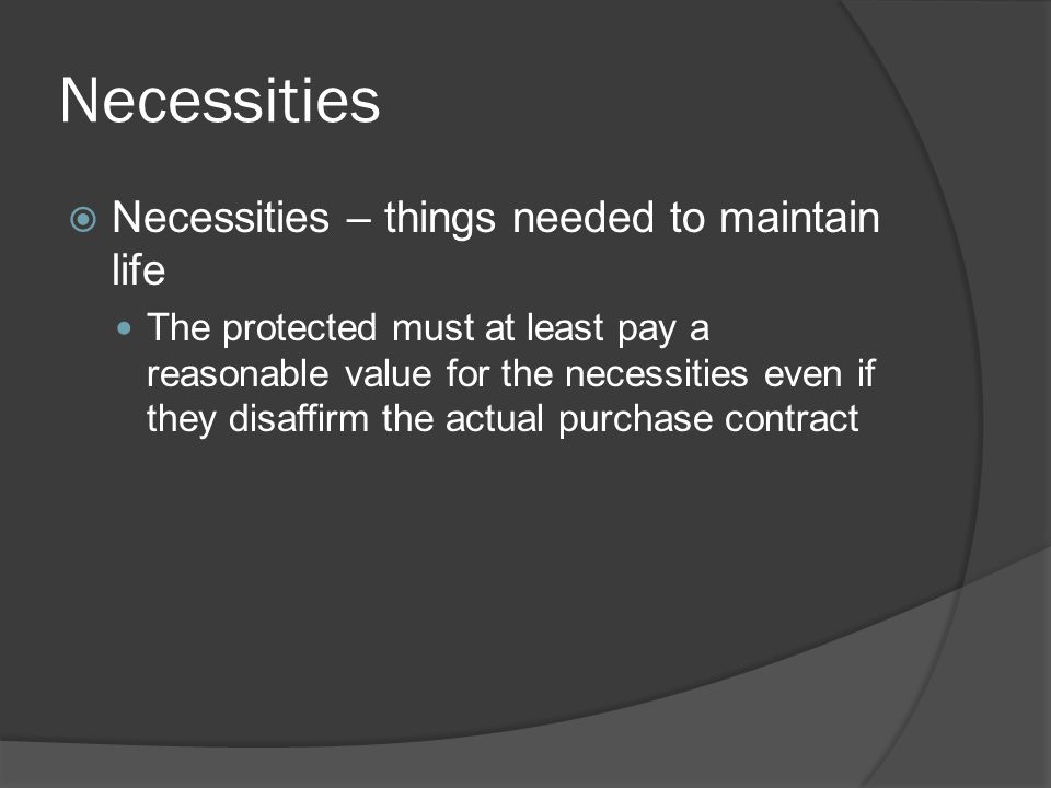Necessities Necessities – things needed to maintain life