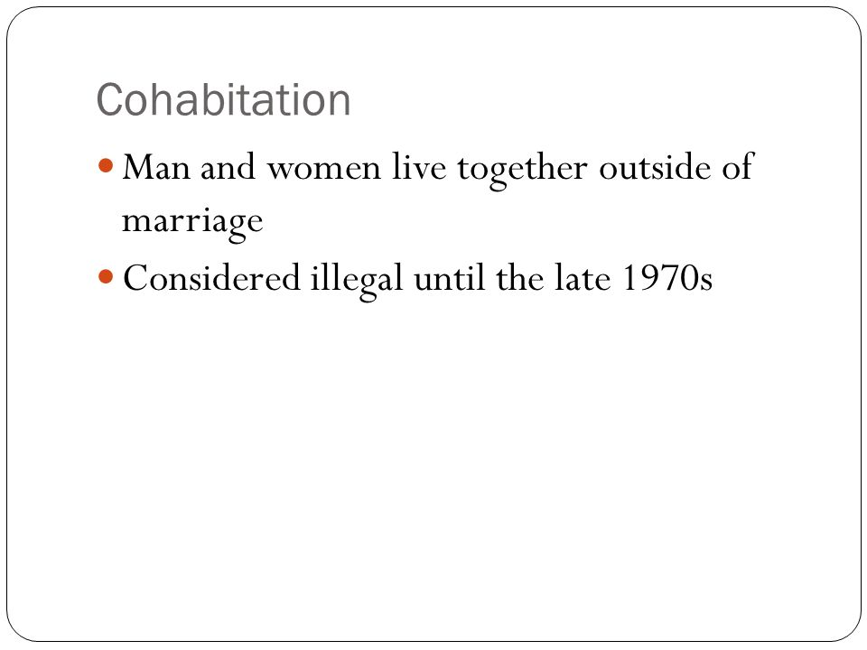 Cohabitation Man and women live together outside of marriage