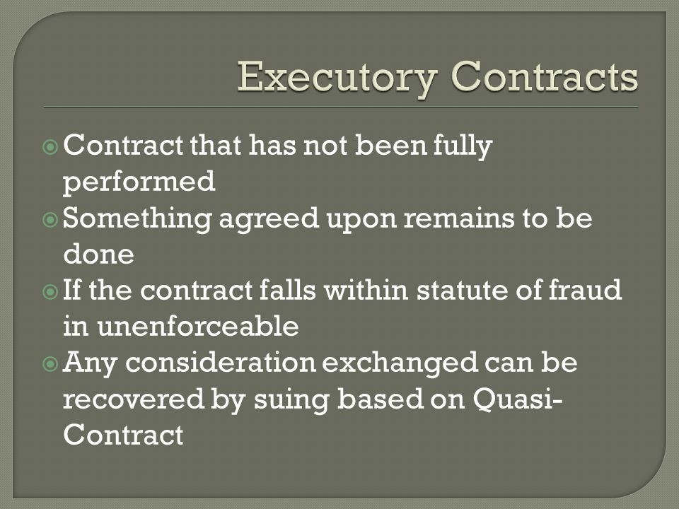 Executory Contracts Contract that has not been fully performed