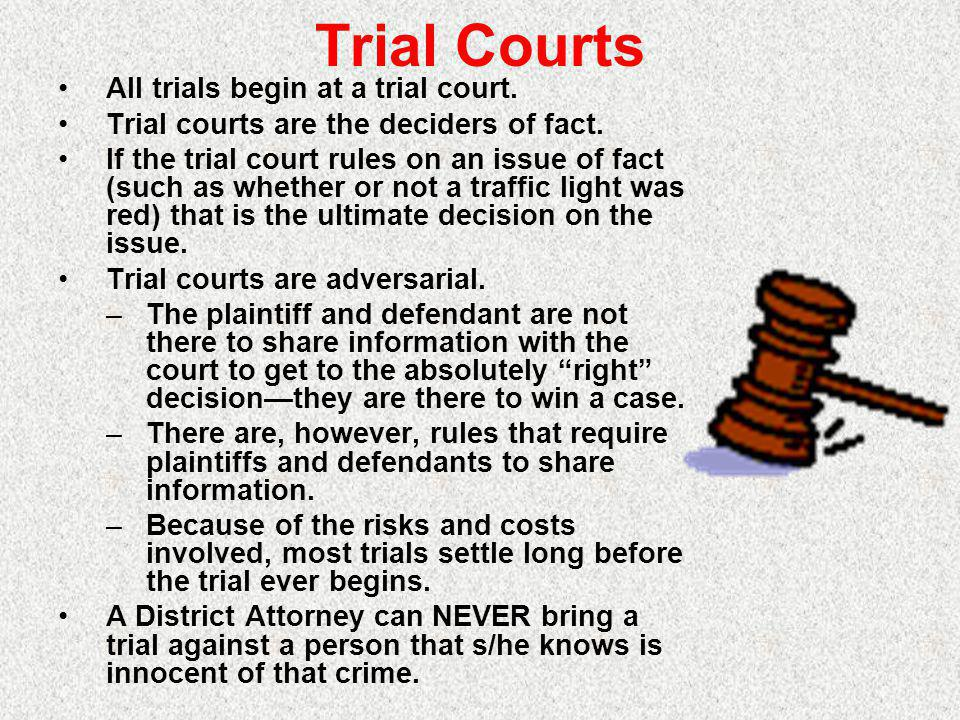 Trial Courts All trials begin at a trial court.