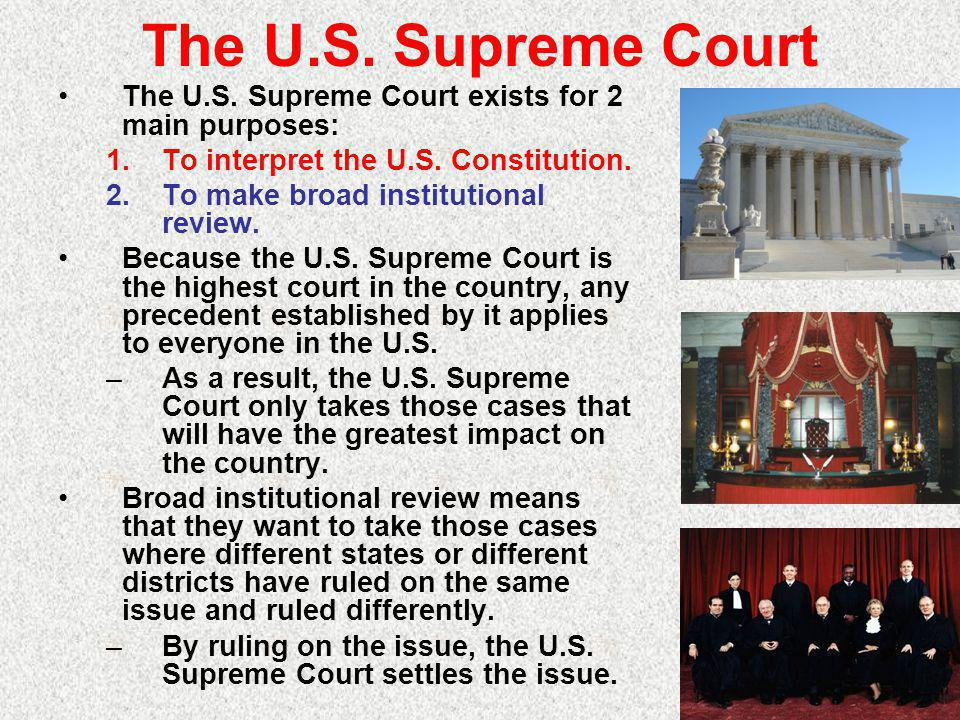 The U.S. Supreme Court The U.S. Supreme Court exists for 2 main purposes: To interpret the U.S. Constitution.