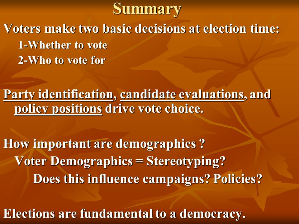 Summary Voters make two basic decisions at election time: