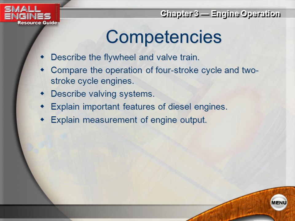 Competencies Describe the flywheel and valve train.