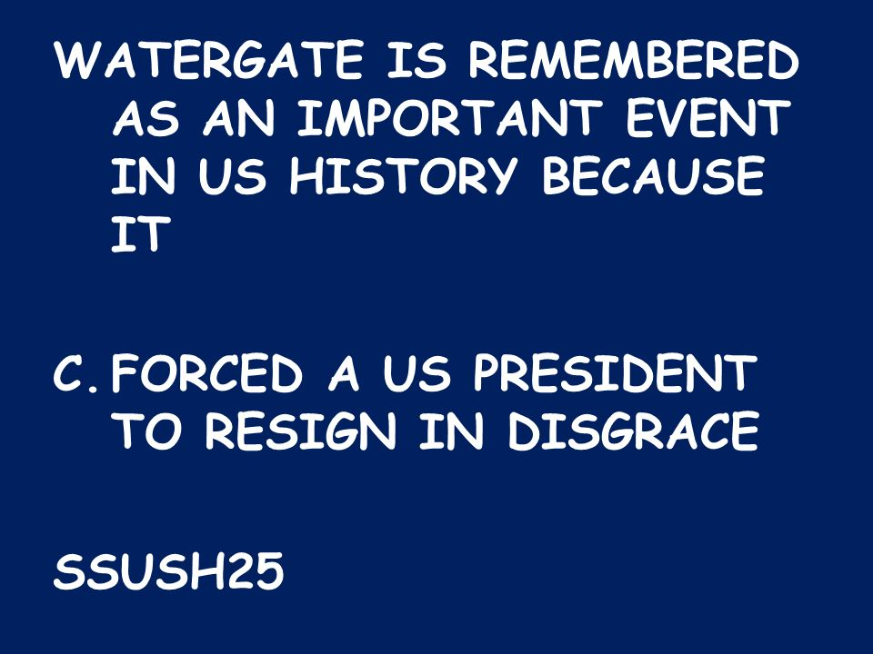 WATERGATE IS REMEMBERED AS AN IMPORTANT EVENT IN US HISTORY BECAUSE IT
