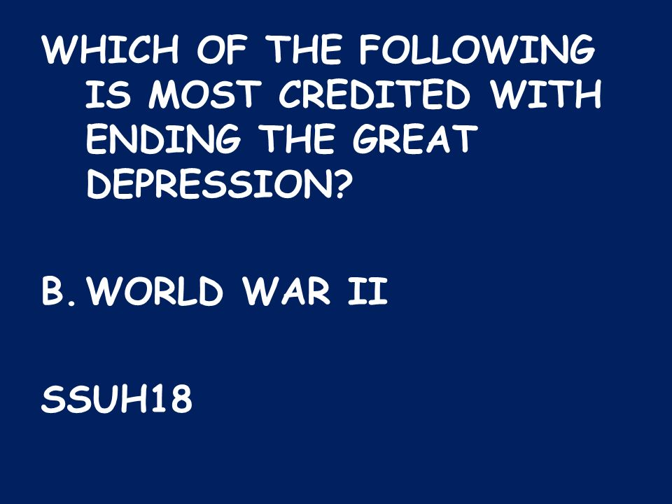 WHICH OF THE FOLLOWING IS MOST CREDITED WITH ENDING THE GREAT DEPRESSION