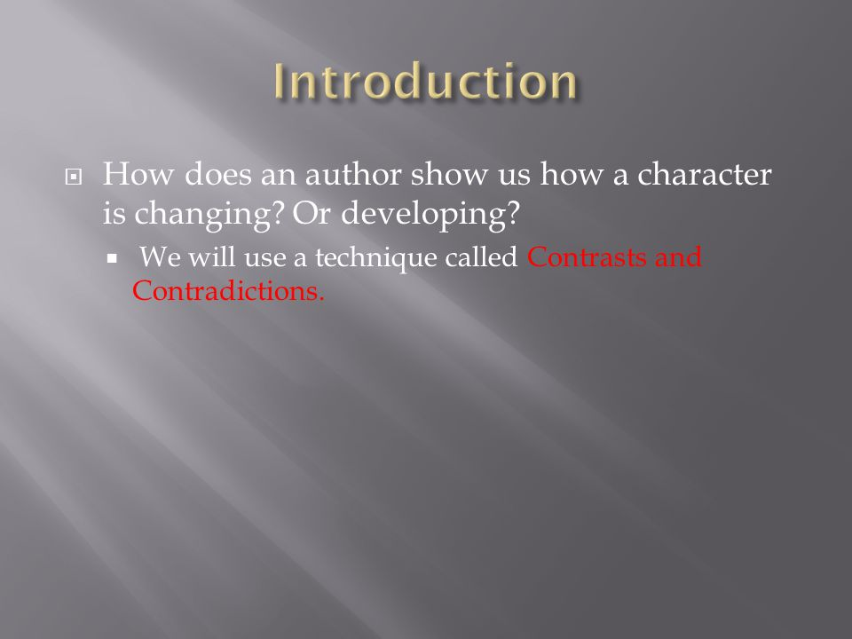 Introduction How does an author show us how a character is changing.