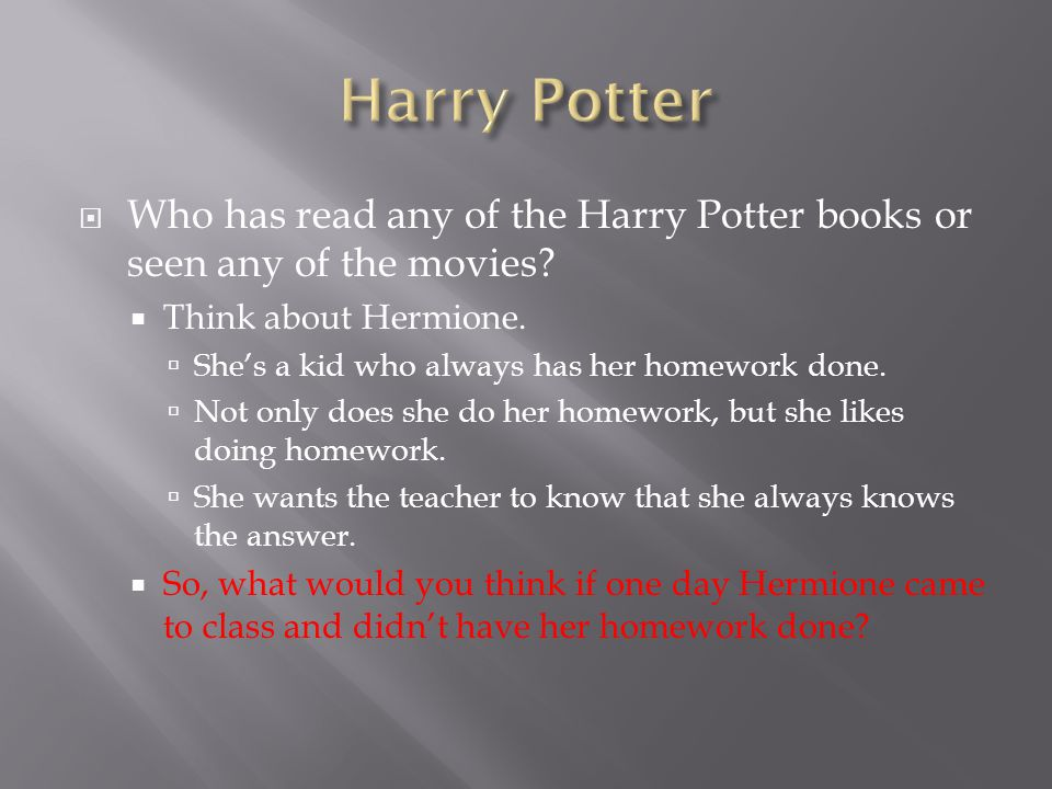 Harry Potter Who has read any of the Harry Potter books or seen any of the movies Think about Hermione.