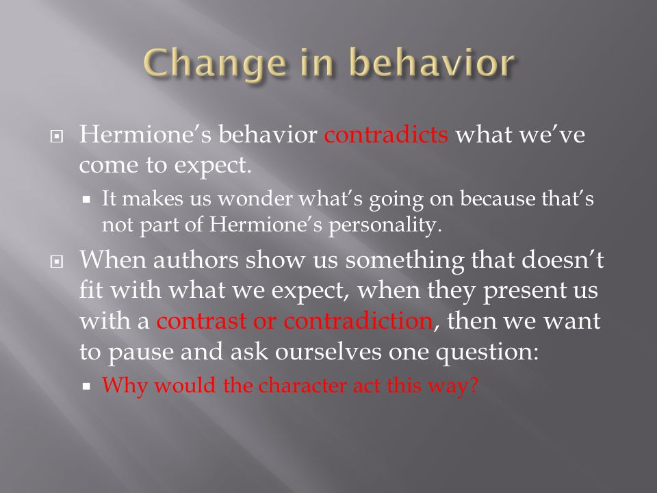 Change in behavior Hermione's behavior contradicts what we've come to expect.
