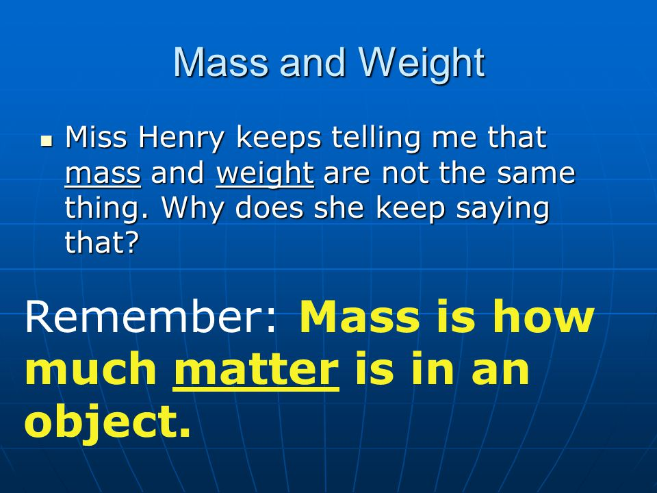 Remember: Mass is how much matter is in an object.