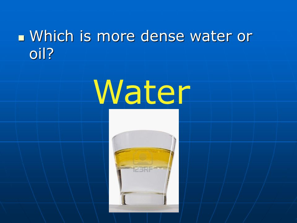Which is more dense water or oil