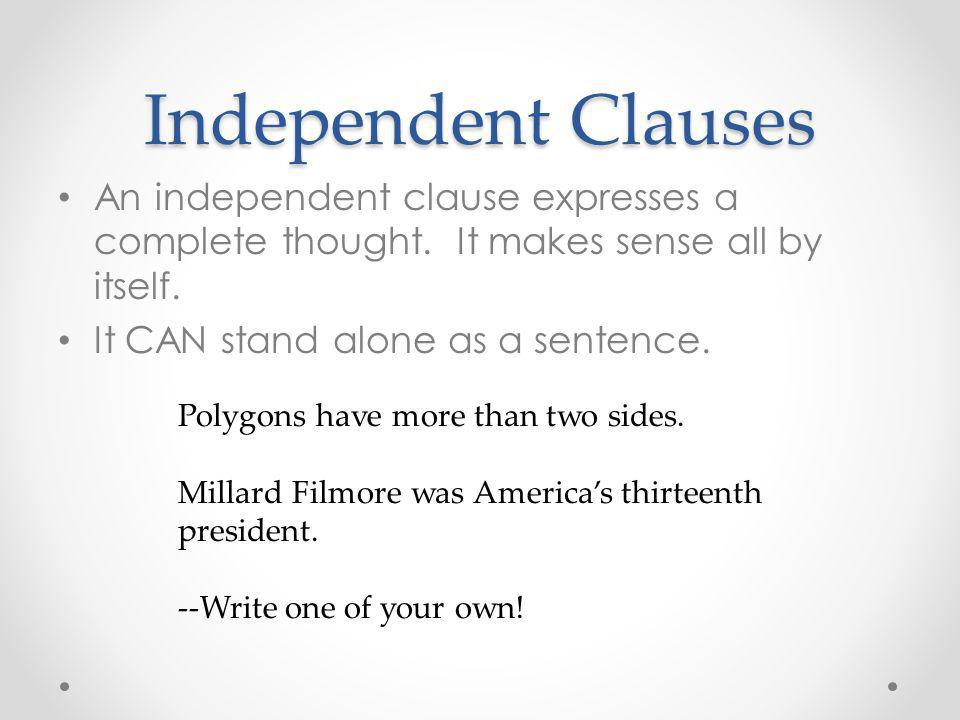 Independent Clauses An independent clause expresses a complete thought. It makes sense all by itself.