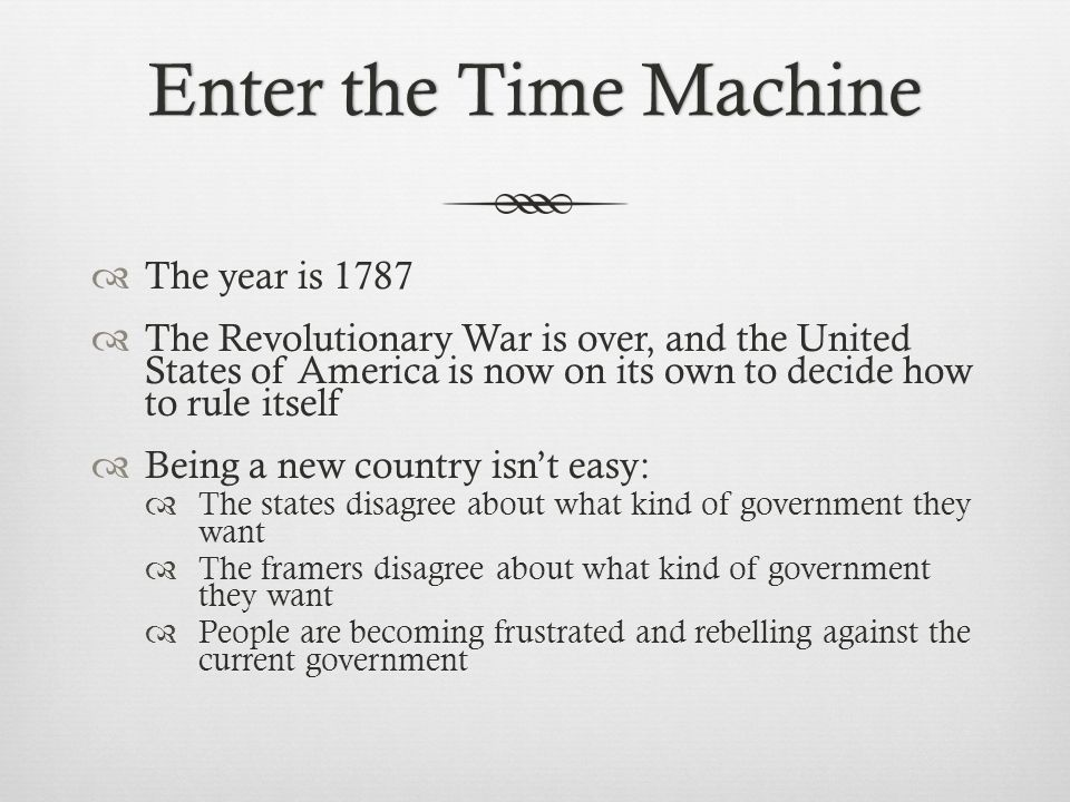Enter the Time Machine The year is 1787