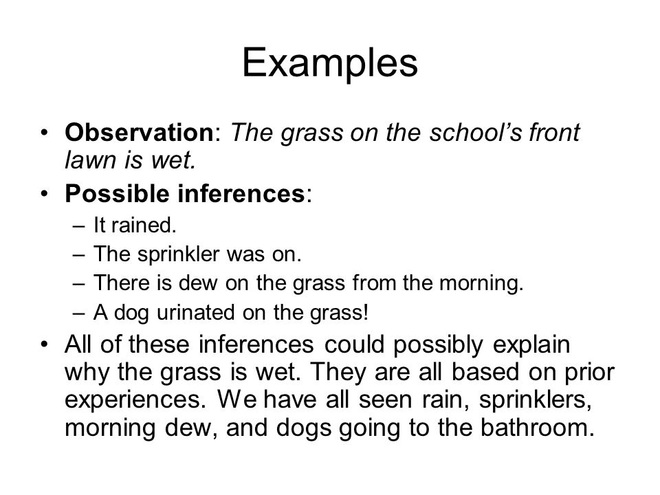 Examples Observation: The grass on the school's front lawn is wet.
