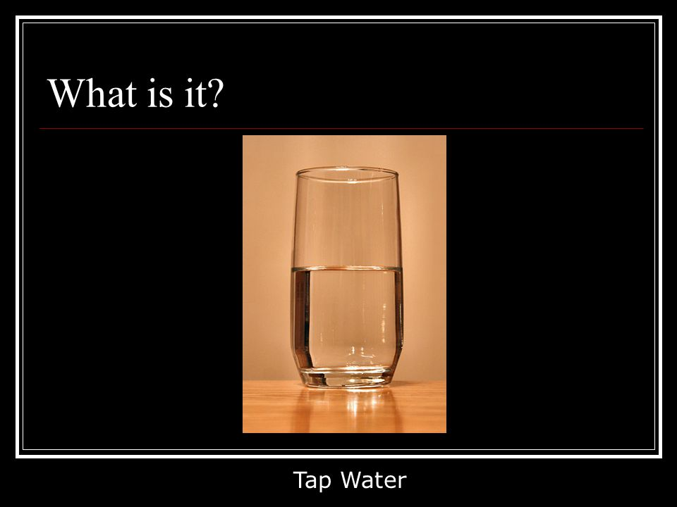 What is it Tap Water