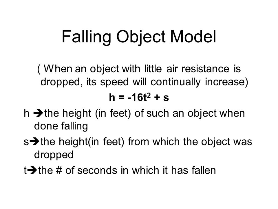 Falling Object Model ( When an object with little air resistance is dropped, its speed will continually increase)
