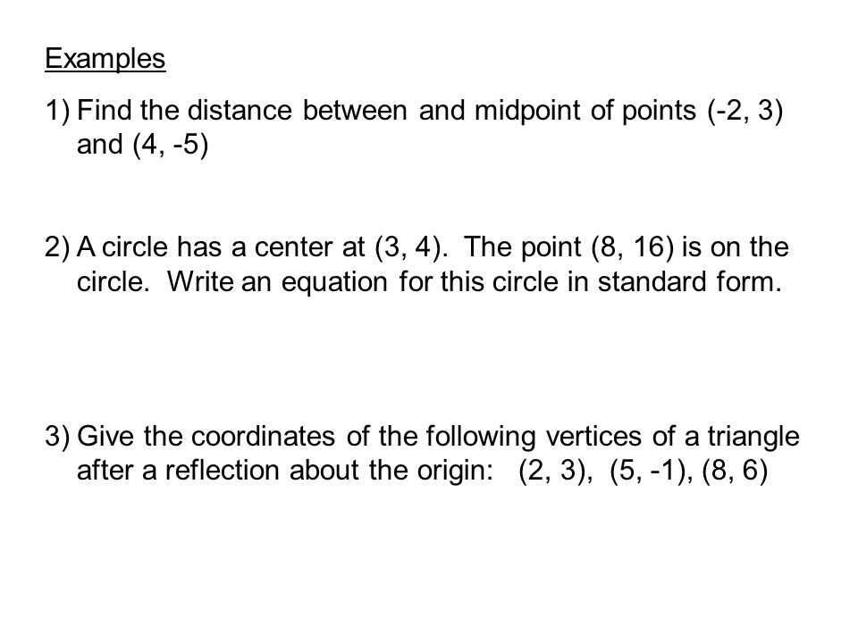 Examples Find the distance between and midpoint of points (-2, 3) and (4, -5)