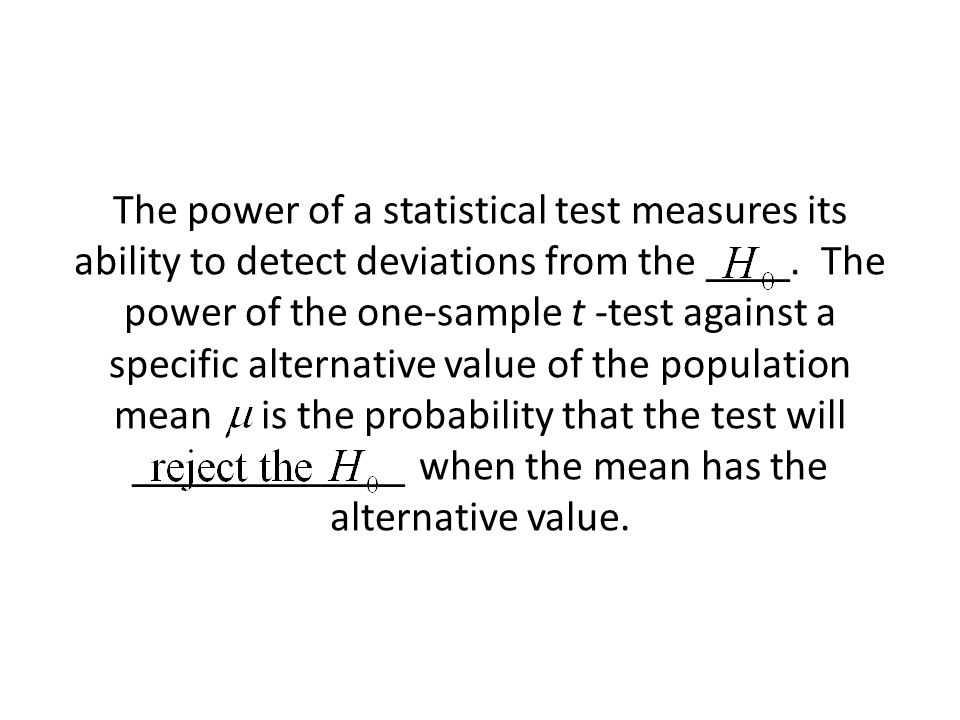 The power of a statistical test measures its ability to detect deviations from the ____.