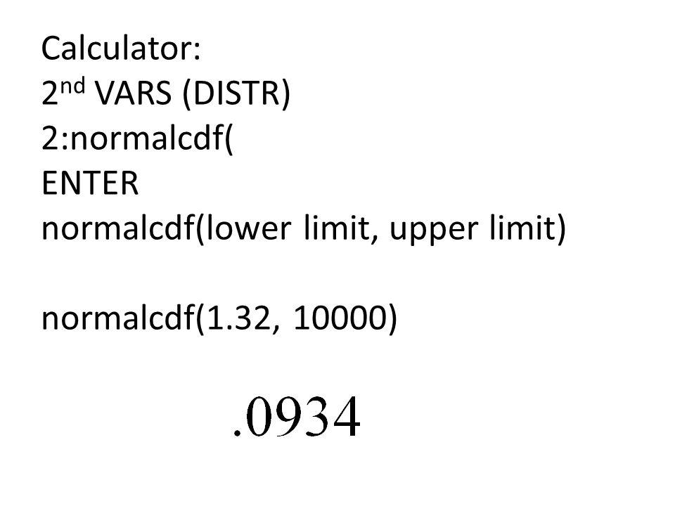 Calculator: 2nd VARS (DISTR) 2:normalcdf( ENTER normalcdf(lower limit, upper limit) normalcdf(1.32, 10000)