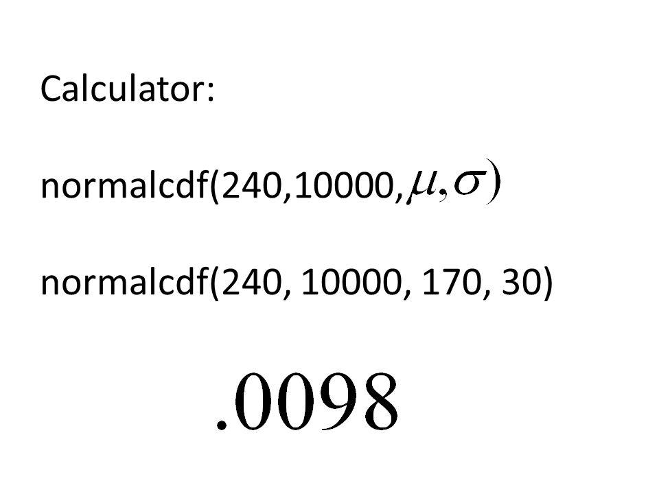 Calculator: normalcdf(240,10000, normalcdf(240, 10000, 170, 30)