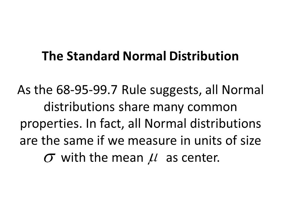The Standard Normal Distribution As the 68-95-99