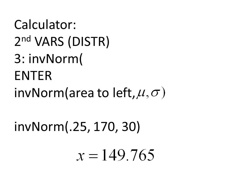 Calculator: 2nd VARS (DISTR) 3: invNorm( ENTER invNorm(area to left, invNorm(.25, 170, 30)