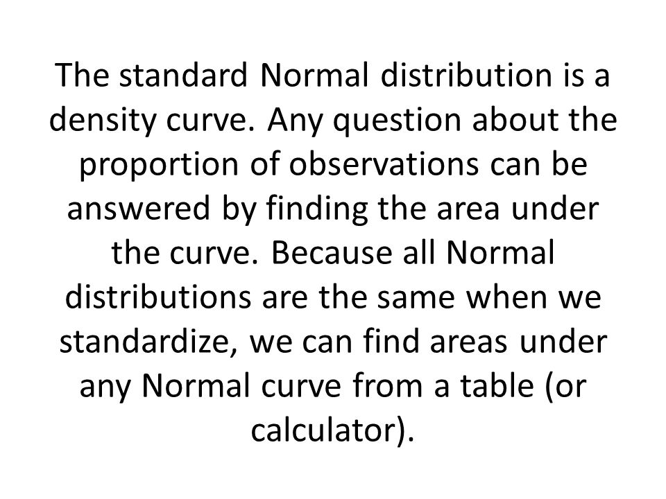The standard Normal distribution is a density curve