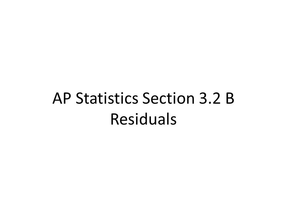 AP Statistics Section 3.2 B Residuals