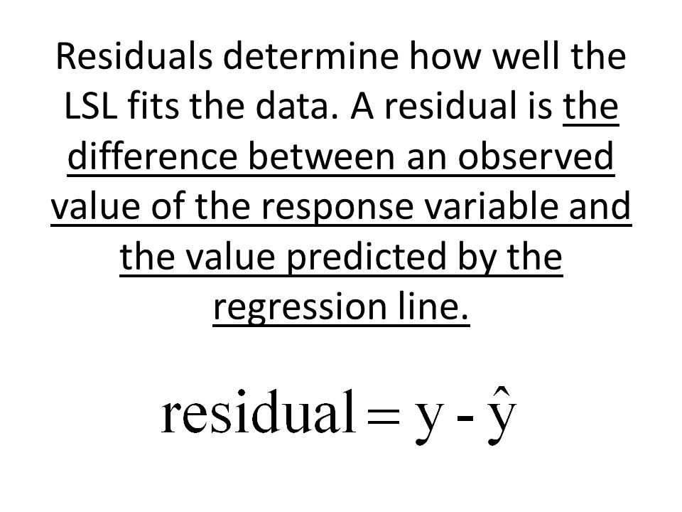 Residuals determine how well the LSL fits the data