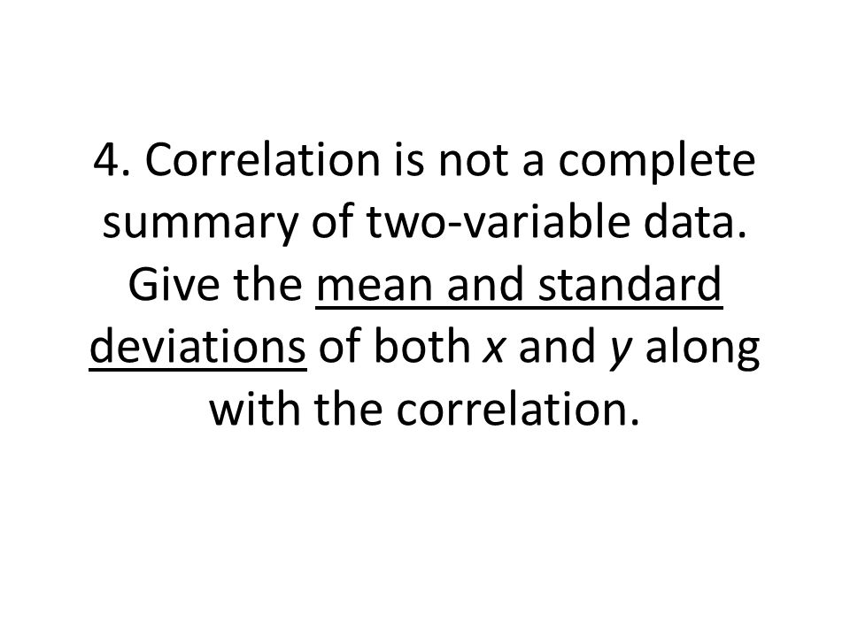 4. Correlation is not a complete summary of two-variable data