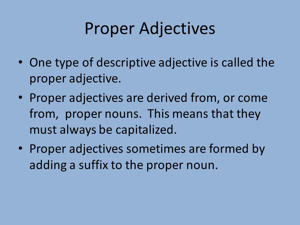 Proper Adjectives One type of descriptive adjective is called the proper adjective.