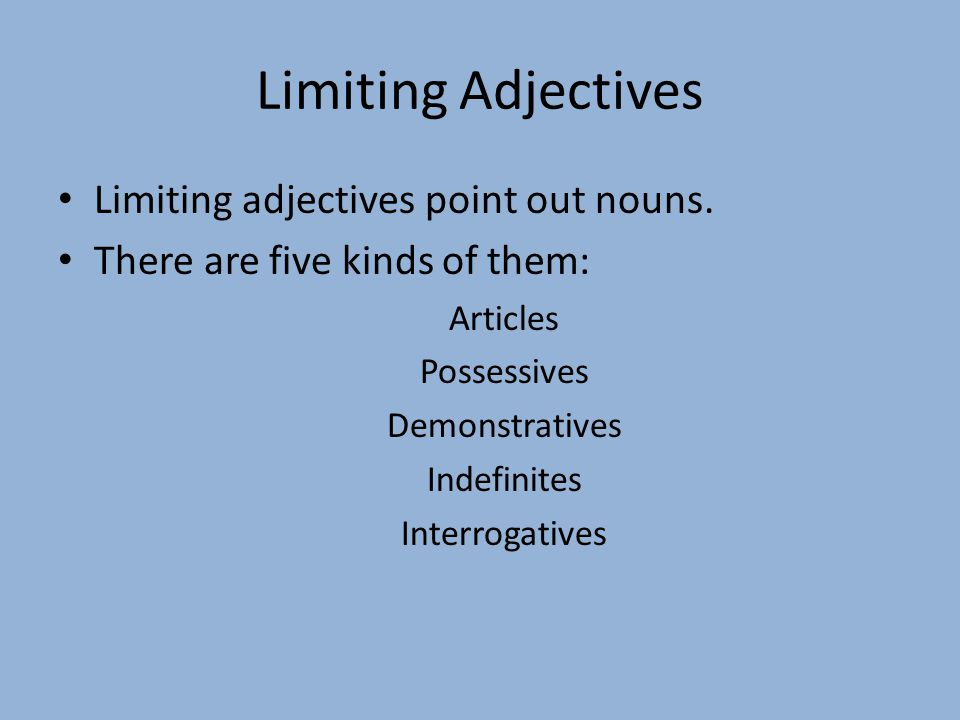 Limiting Adjectives Limiting adjectives point out nouns.