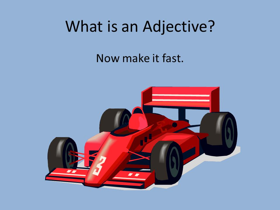 What is an Adjective Now make it fast.